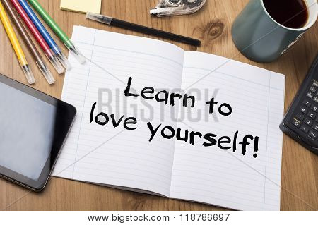 Learn To Love Yourself! - Note Pad With Text