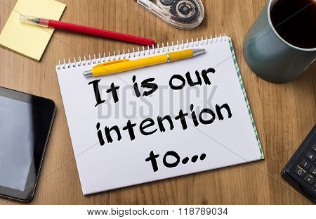 It Is Our Intention To… - Note Pad With Text