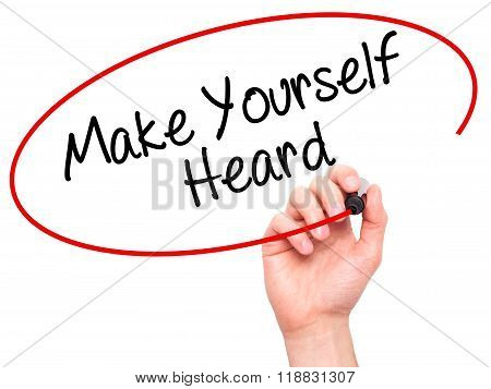 Man Hand Writing Make Yourself Heard With Black Marker On Visual Screen