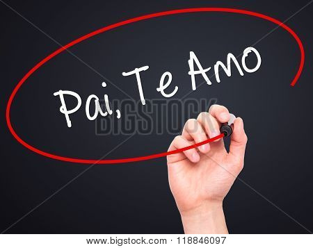 Man Hand Writing Pai, Te Amo (in Portuguese - Love You, Dad) With Black Marker On Visual Screen