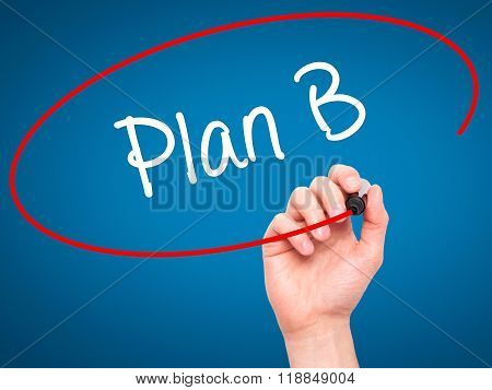 Man Hand Writing Plan B With Black Marker On Visual Screen