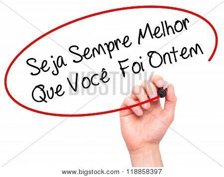Man Hand Writing Seja Sempre Melhor Que Voc??Â? Foi Ontem (be Better Than You Were Yesterday In Port