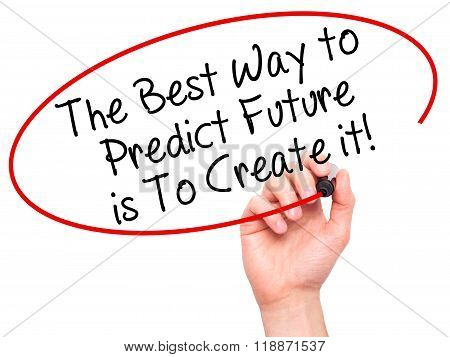 Man Hand Writing The Best Way To Predict Future Is To Create It! With Black Marker On Visual Screen