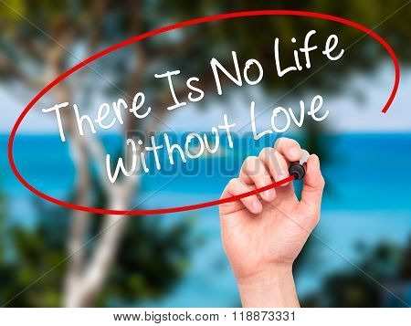 Man Hand Writing There Is No Life Without Love With Black Marker On Visual Screen