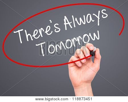 Man Hand Writing There's Always Tomorrow  With Black Marker On Visual Screen