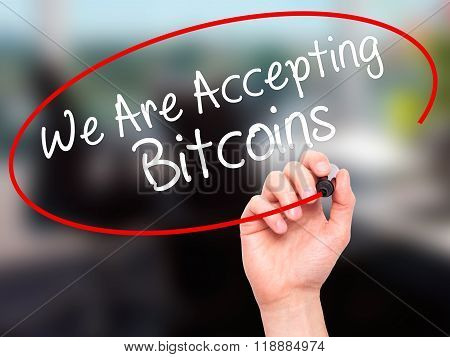 Man Hand Writing We Are Accepting Bitcoins With Black Marker On Visual Screen