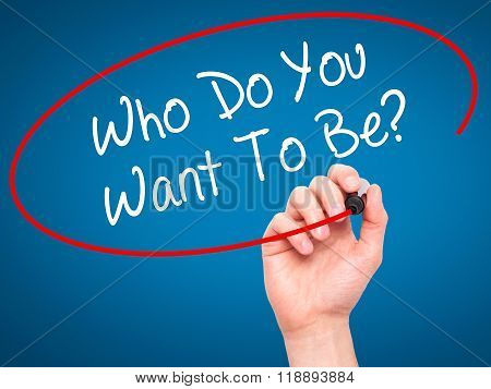 Man Hand Writing Who Do You Want To Be? With Black Marker On Visual Screen