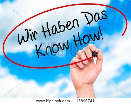 Man Hand Writing Wir Haben Das Know How! (we Have The Know-how In German)  With Black Marker On Visu