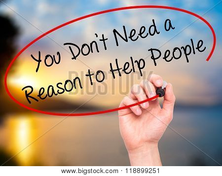 Man Hand Writing You Don't Need A Reason To Help People With Black Marker On Visual Screen