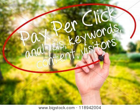 Man Hand Writing Pay Per Click Analysis, Keywords, Content, Visitors With Black Marker On Visual Scr