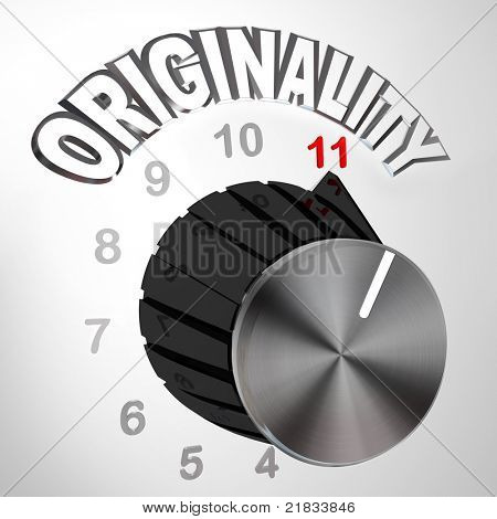 The Originality dial or knob is turned all the way to 11 surpassing and exceeding the normal maximum level of unique thinking and innovation in coming up with new ideas to solve a problem