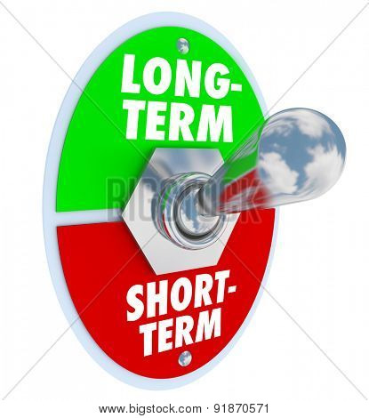 Long vs short term words on a toggle switch to illustrate a greater time investment to do the job right for lasting or permanent improvement