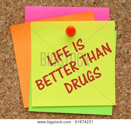 Life Is Better Than Drugs