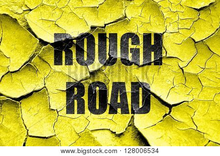 Grunge cracked Rough road sign