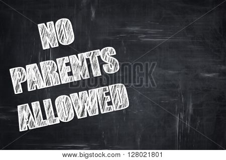 Chalkboard writing: No parents allowed sign