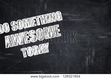Chalkboard writing: do something awesome today