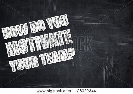Chalkboard writing: how do you motivate your team