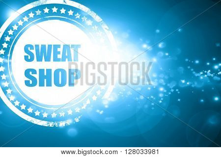 Blue stamp on a glittering background: Sweat shop background