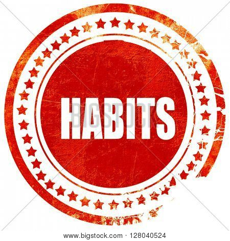habits, grunge red rubber stamp on a solid white background