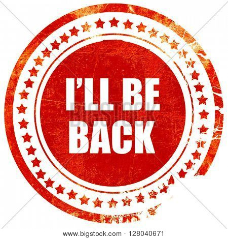 i'll be back, grunge red rubber stamp on a solid white backgroun