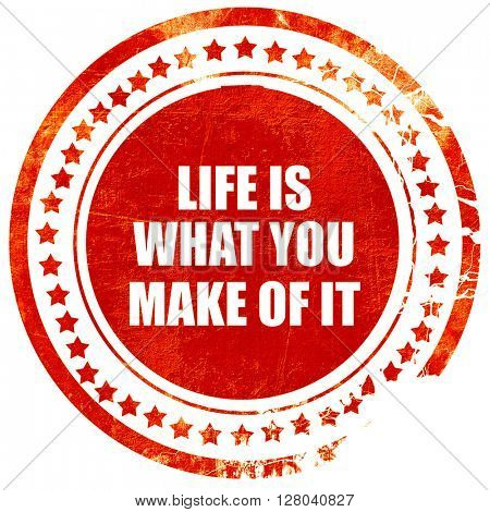 life is what you make of it, grunge red rubber stamp on a solid