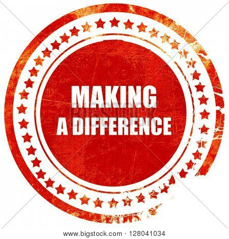 making a difference, grunge red rubber stamp on a solid white ba