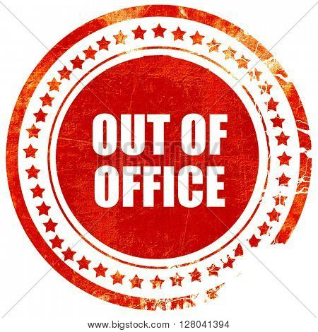 out of office, grunge red rubber stamp on a solid white backgrou