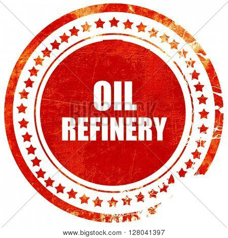 oil refinery, grunge red rubber stamp on a solid white backgroun