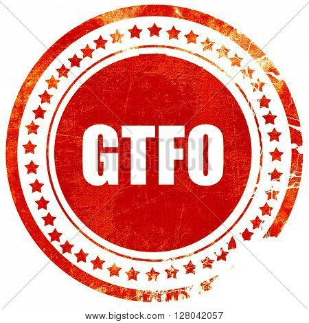 gtfo internet slang, grunge red rubber stamp on a solid white ba