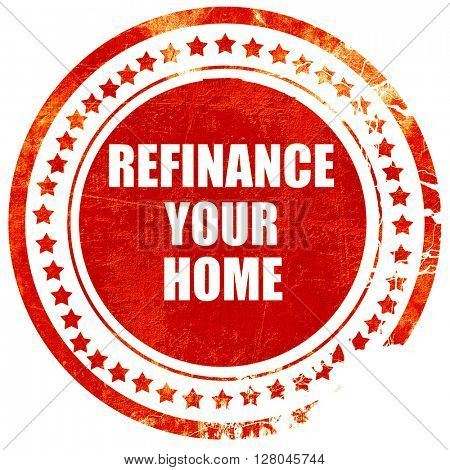 refinance your home, grunge red rubber stamp on a solid white ba