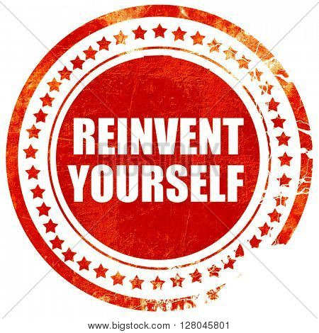 reinvent yourself, grunge red rubber stamp on a solid white back