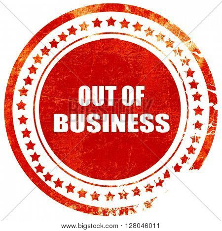 Out of business background, grunge red rubber stamp on a solid w