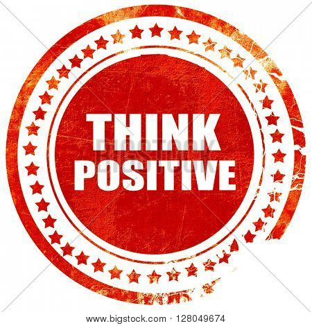 think positive, grunge red rubber stamp on asolid white background