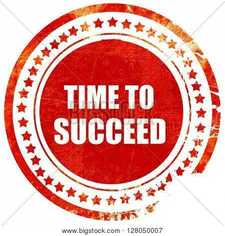 time to succeed, grunge red rubber stamp on a solid white backgr