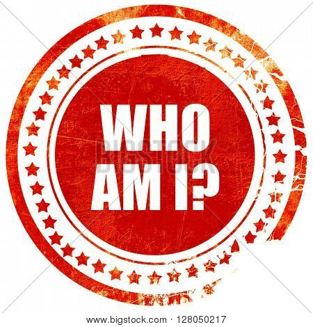 who am i?, grunge red rubber stamp on a solid white background