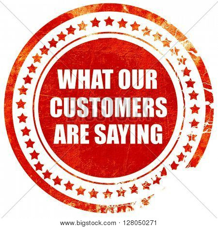 what our customers are saying, grunge red rubber stamp on a soli