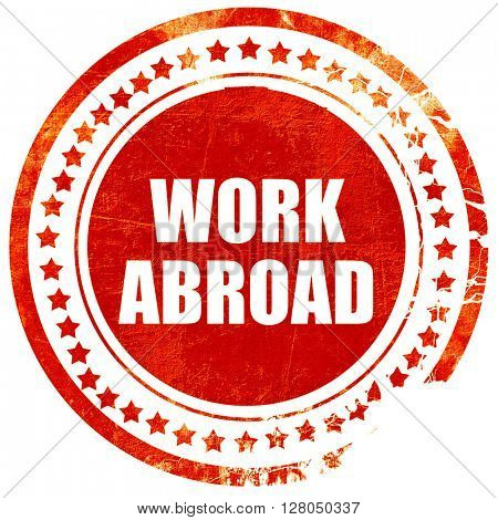 work abroad, grunge red rubber stamp on a solid white background