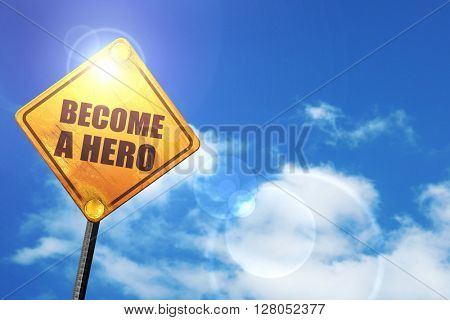 Yellow road sign with a blue sky and white clouds: become a hero