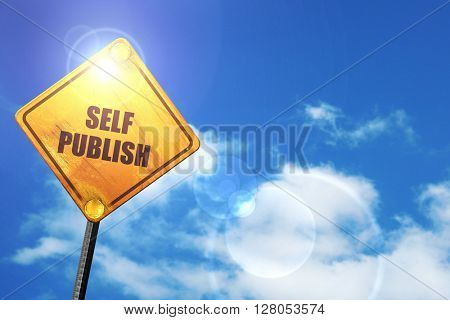 Yellow road sign with a blue sky and white clouds: self publishi