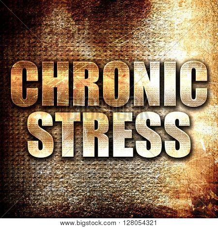 chronic stress, written on vintage metal texture