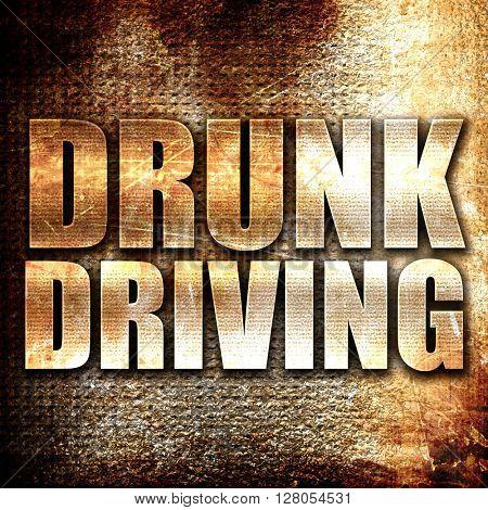 drunk driving, written on vintage metal texture
