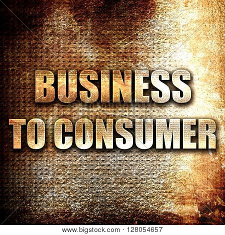 business to consumer, written on vintage metal texture