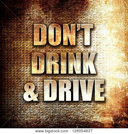 don't drink and drive, written on vintage metal texture