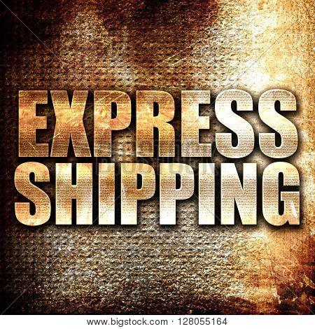 express shipping, written on vintage metal texture