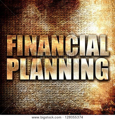 financial planning, written on vintage metal texture