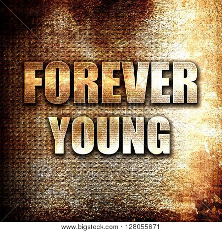 forever young, written on vintage metal texture