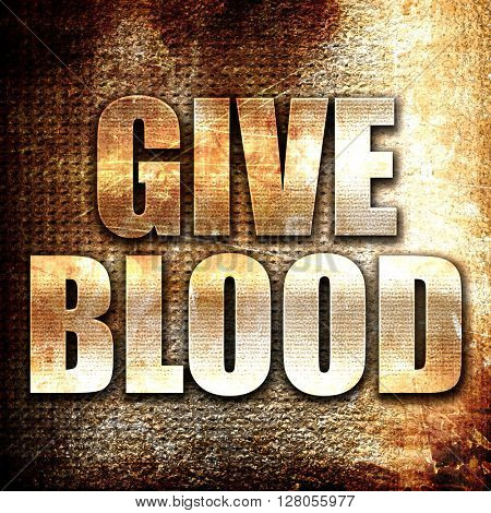 give blood, written on vintage metal texture