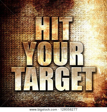 hit your target, written on vintage metal texture