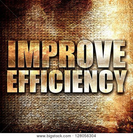 improve efficiency, written on vintage metal texture