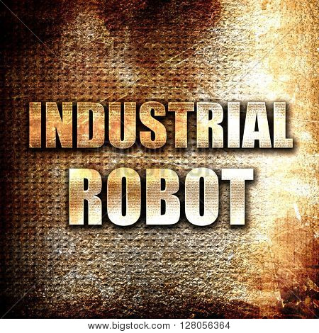 industrial robot, written on vintage metal texture